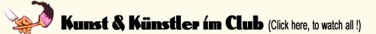 Kunst & K�nstler im Club - click here !